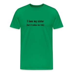I Love My Sister. But It Makes Me Itch - Men's Premium T-Shirt