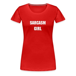 Sarcasm Girl - Women's Premium T-Shirt
