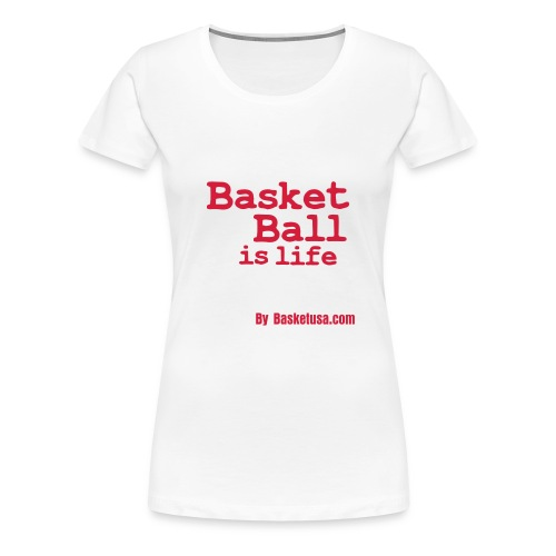 T-Shirt Woman Basket Ball Is Life - T-shirt Premium Femme