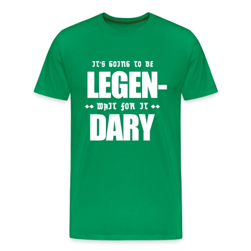 It's going to be LEGEN... wait for it... DARY | T-Shirt - Maglietta Premium da uomo