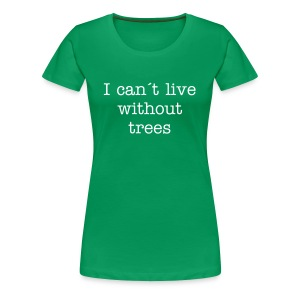 I can´t live without trees. - Vrouwen Premium T-shirt