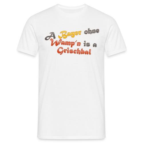 A Bayer ohne Wamp´n is a Grischbal - Männer T-Shirt