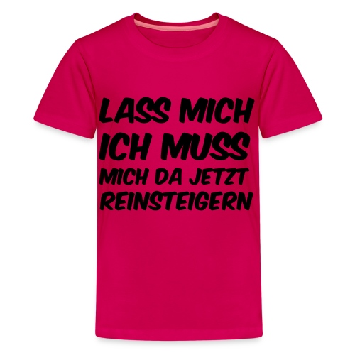 Ich muss mich da jetzt reinsteigern Kinder T-shirt - Teenager Premium T-Shirt