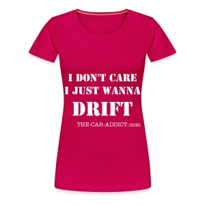 I-DONT-CARE-I-JUST-WANNA-DRIFT-GIRLS - Women's Premium T-Shirt