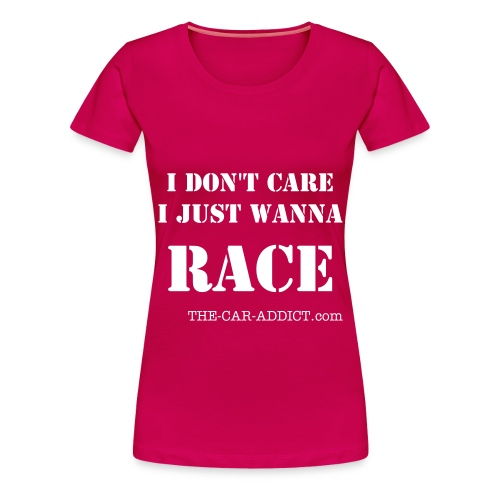 I-DONT-CARE-I-JUST-WANNA-RACE-GIRLS - Women's Premium T-Shirt