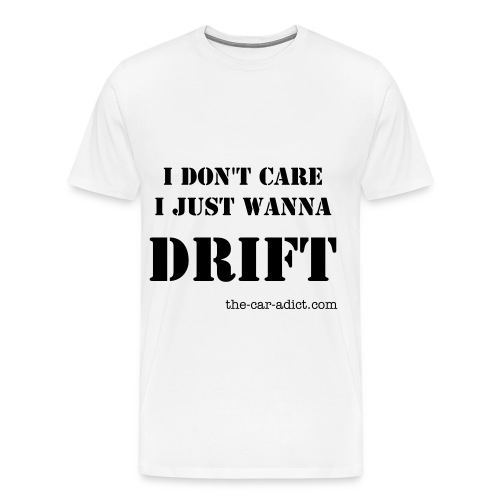I-DONT-CARE-I-JUST-WANNA-DRIFT-2 - Men's Premium T-Shirt