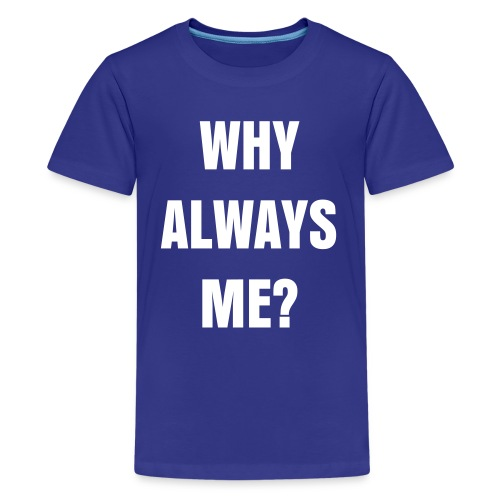 Why Always Me? Kids T-Shirt - Teenage Premium T-Shirt