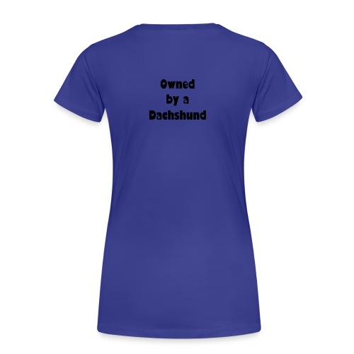 Owned by a Dachshund - Vrouwen Premium T-shirt