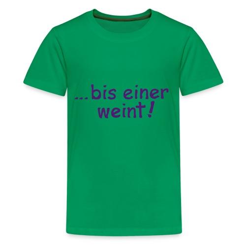 bis einer weint - Teenager Premium T-Shirt