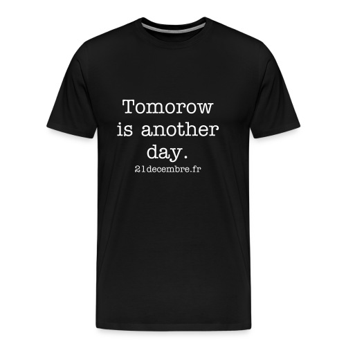 Tomorow is another day (t-shirt homme) - T-shirt Premium Homme