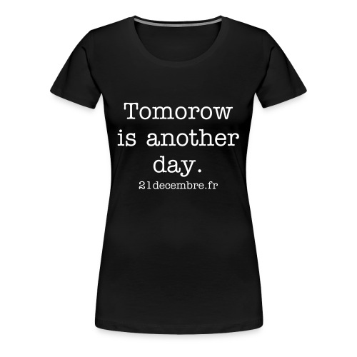 Tomorow is another day (t-shirt femme) - T-shirt Premium Femme