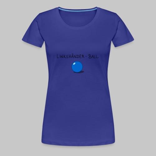 Linkshänderball - Frauen Premium T-Shirt