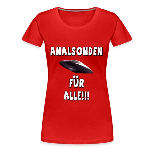 Analsonden für alle!!! - 2 - Frauen Premium T-Shirt