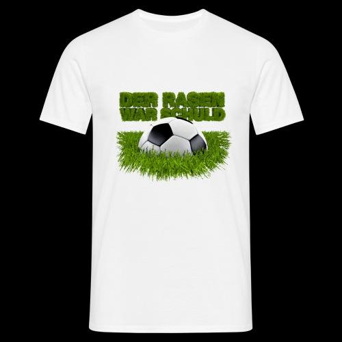 Der Rasen war schuld (Fußball auf Rasen) - Männer T-Shirt