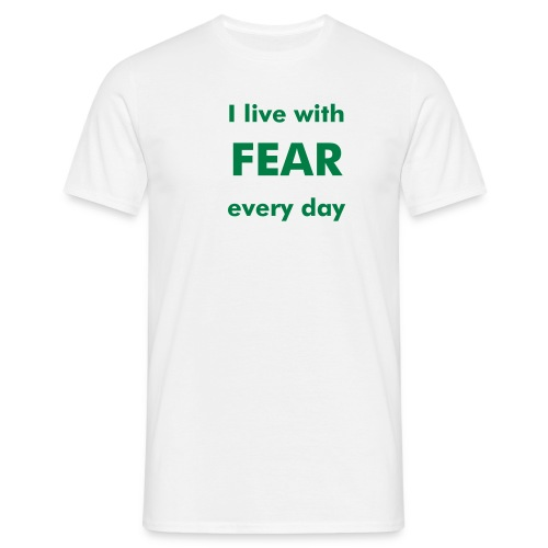I live with FEAR - Men's T-Shirt