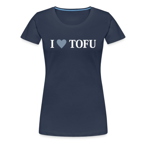 Womens - I LOVE TOFU - Frauen Premium T-Shirt