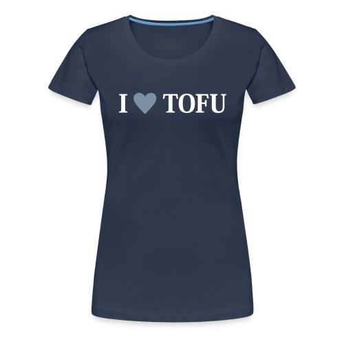 Womens - I LOVE TOFU - Frauen Premium T-Shirt