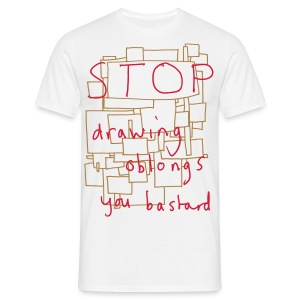 Stop Drawing Oblongs - Men's T-Shirt