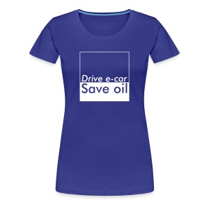 Drive e-car - Save oil   © by TOSKIO-VTMS - Frauen Premium T-Shirt