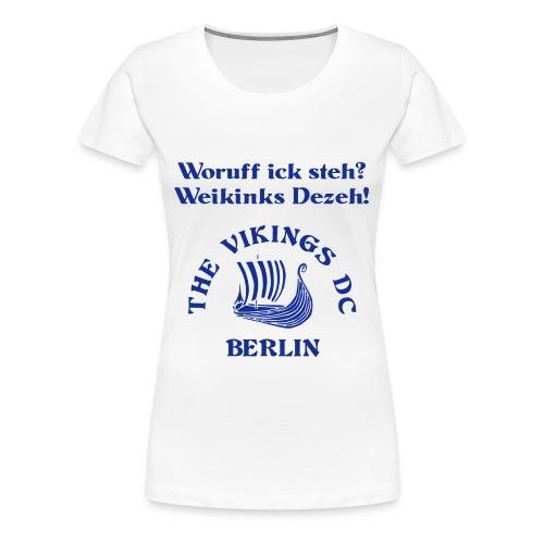 Woruff ick steh - Girlie Flockdruck - Frauen Premium T-Shirt