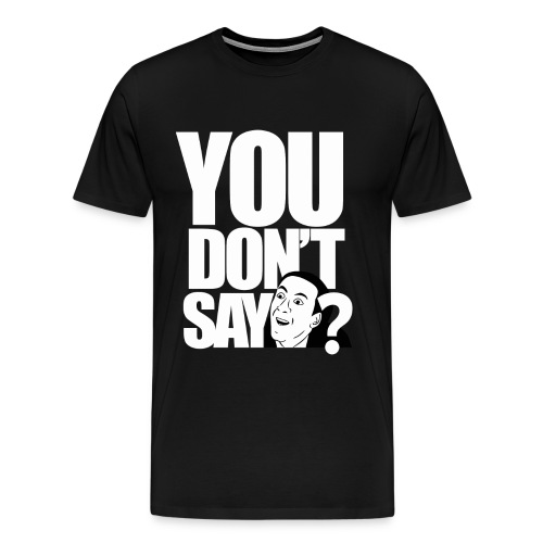 YOU DON'T SAY? - Men's Premium T-Shirt