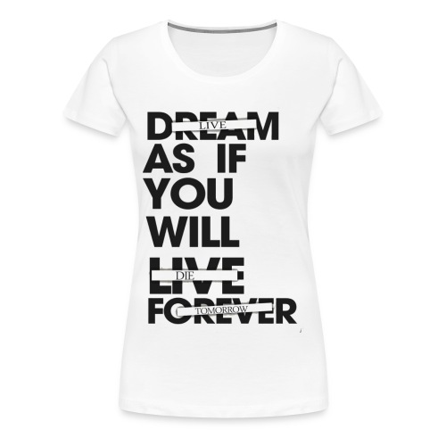 Live As If You Will Die Tomorrow Tee - Women's Premium T-Shirt