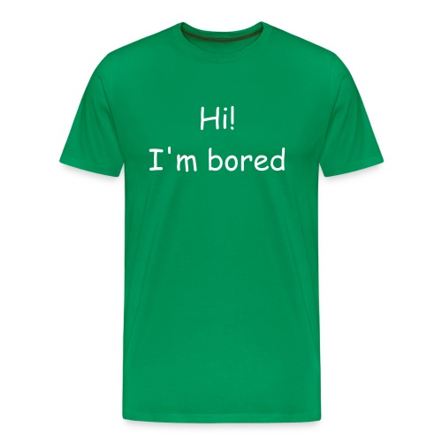 Hi! I'm bored - Men's Premium T-Shirt