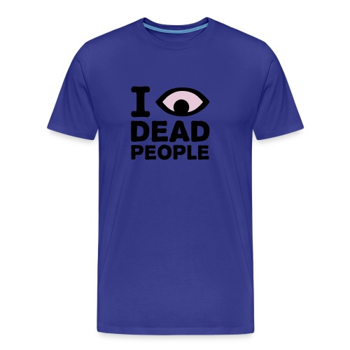 I SEE DEAD PEOPLE - Premium T-skjorte for menn