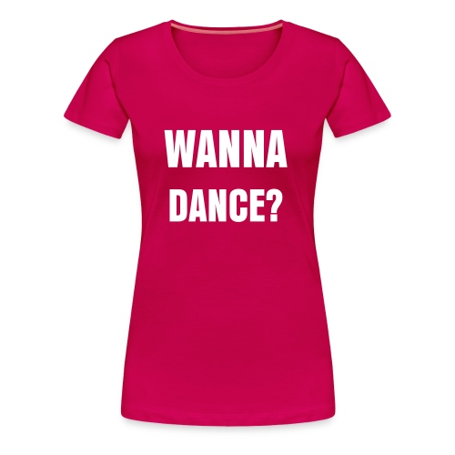 Wanna Dance? - Vrouwen Premium T-shirt