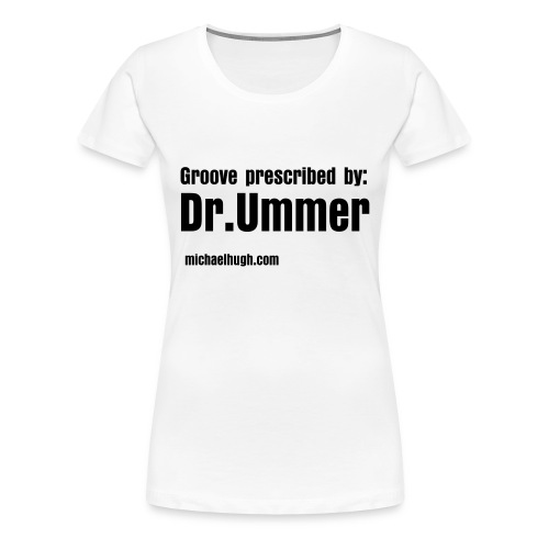 Groove prescribed by: Dr. Ummer - Frauen Premium T-Shirt
