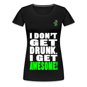 I don't get drunk I get awesome! T-shirt - Women's Premium T-Shirt