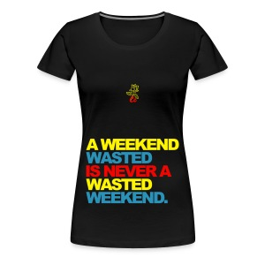 A Weekend Wasted - Women's Premium T-Shirt