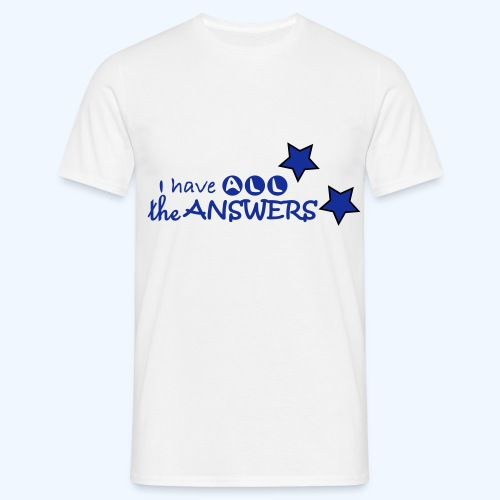 I have all the answers - Men's T-Shirt