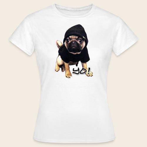 YO! Mops T-Shirt - Frauen T-Shirt