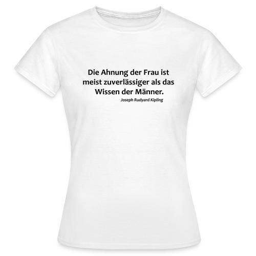 Die Ahnung der Frau ist meist zuverlässiger als  - Frauen T-Shirt