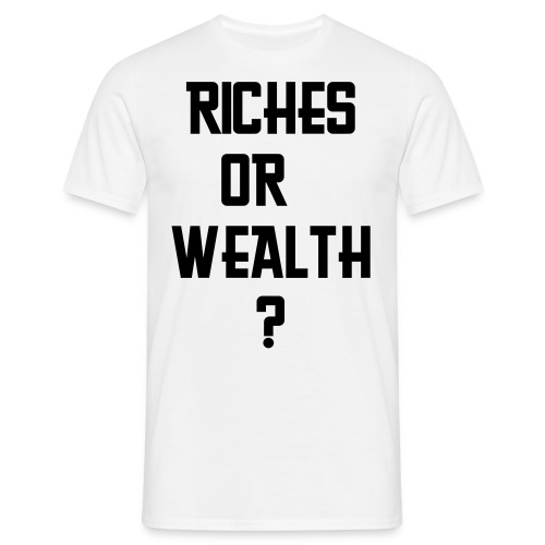 Riches or Wealth - Men's T-Shirt