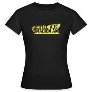 GLOTZE AUS, STADION AN! [Feminin/schwarz] - Frauen T-Shirt