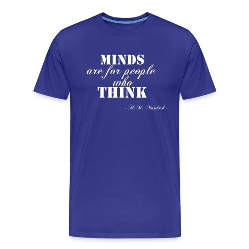 Minds are for people who thinks - Maglietta Premium da uomo
