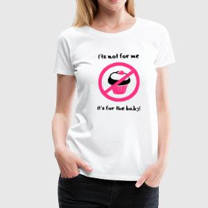 It' not for me, I'ts for the baby! T-shirts - Premium-T-shirt dam