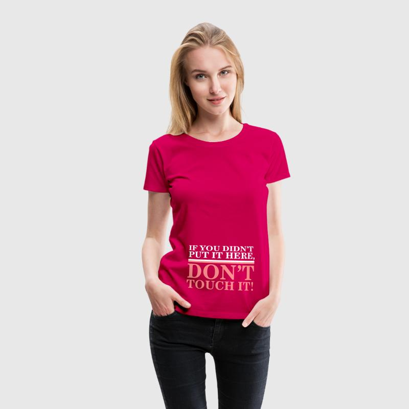If you didn't put it here, don't touch it T-Shirts - Women's Premium T-Shirt