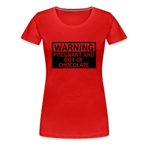 Warning - pregnant and out of chocolate Magliette - Maglietta Premium da donna