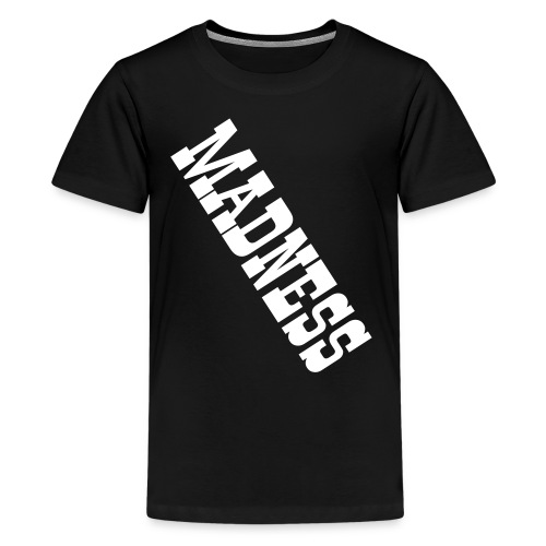 Madness - Teenager Premium T-shirt