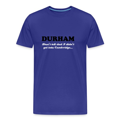 Durham, I didn't make it to Cambridge (blue) - Men's Premium T-Shirt