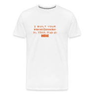 T-Shirts ~ Men's Premium T-Shirt ~ I built Your Internet Connection, so YEAH, hugs go HERE
