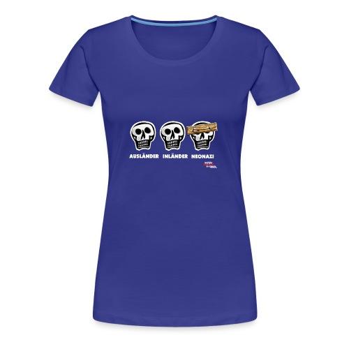Frauen Premium T-Shirt - Alle Schädel sind gleich! Ach nee, einige haben ein dickes Brett vor dem Kopf. Das sind dann wohl diejenigen, die bei der braunen Brut angeheuert haben, um sich besser zu fühlen. Tja, klarer Fall von gemeingefährlichem Holzweg!