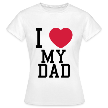 i love my dad T-Shirts
