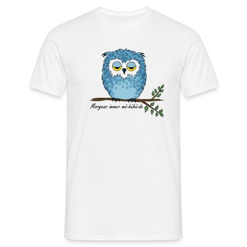 Eule - Morgens immer mü-hühü-de - Männer T-Shirt