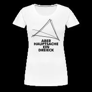 T-Shirts ~ Frauen Premium T-Shirt ~ Aber Hauptsache ein Dreieck!