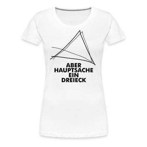 Aber Hauptsache ein Dreieck! - Frauen Premium T-Shirt