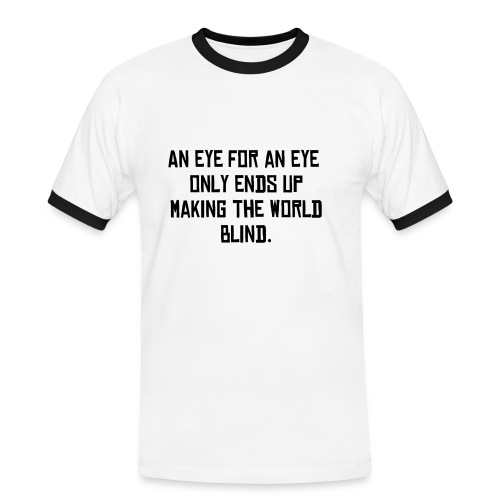 An eye for an eye only ends up making the whole world blind - Mannen contrastshirt